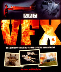BBCVFX - A History of the BBC Visual Effects Department by Mat Irvine and Mike Tucker